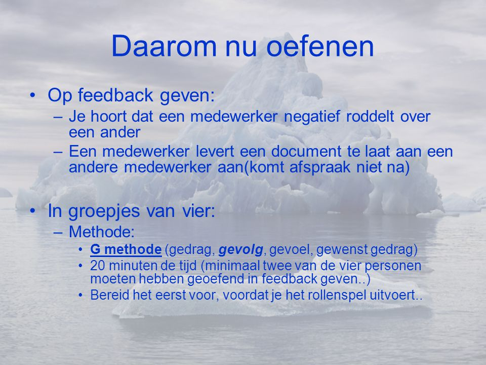 Daarom nu oefenen Op feedback geven: In groepjes van vier: