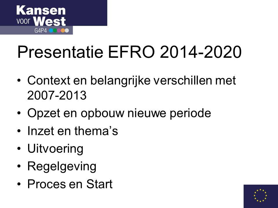 Presentatie EFRO 2014-2020 Context en belangrijke verschillen met 2007-2013. Opzet en opbouw nieuwe periode.