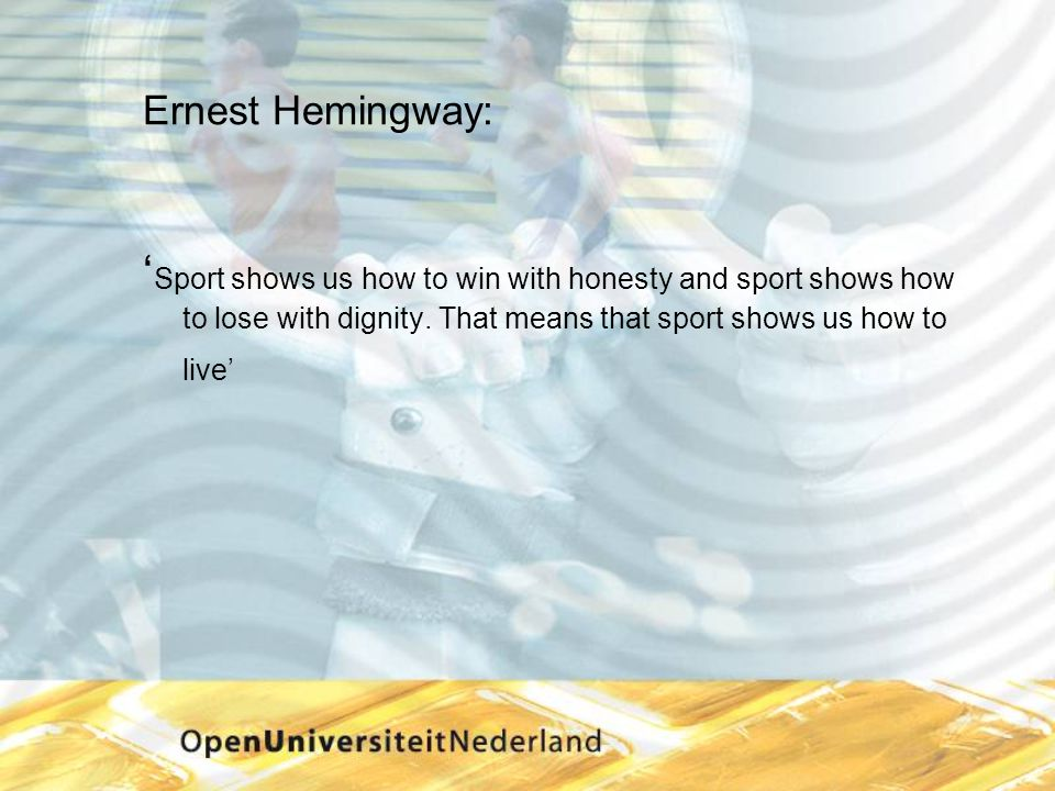 Ernest Hemingway: 'Sport shows us how to win with honesty and sport shows how to lose with dignity.