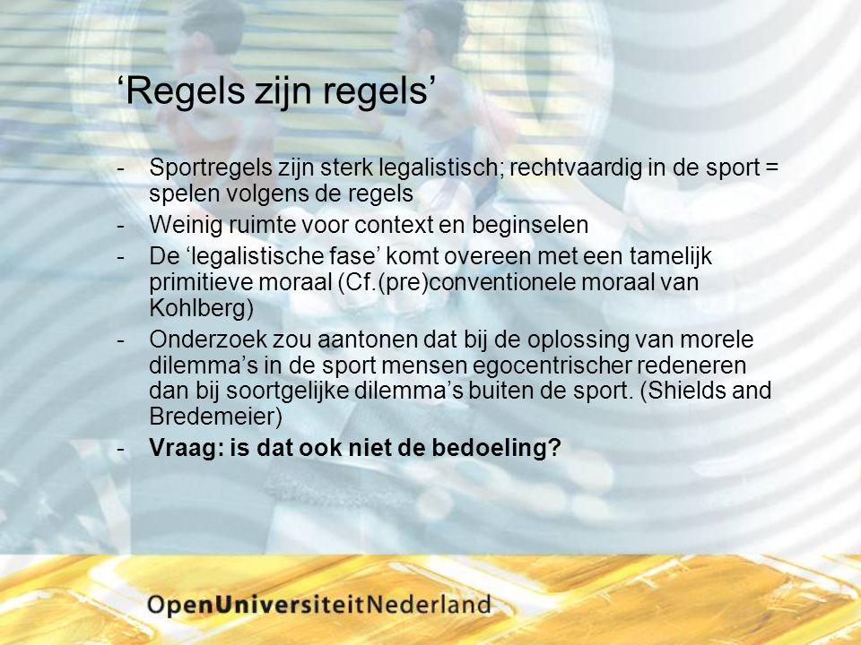 'Regels zijn regels' Sportregels zijn sterk legalistisch; rechtvaardig in de sport = spelen volgens de regels.