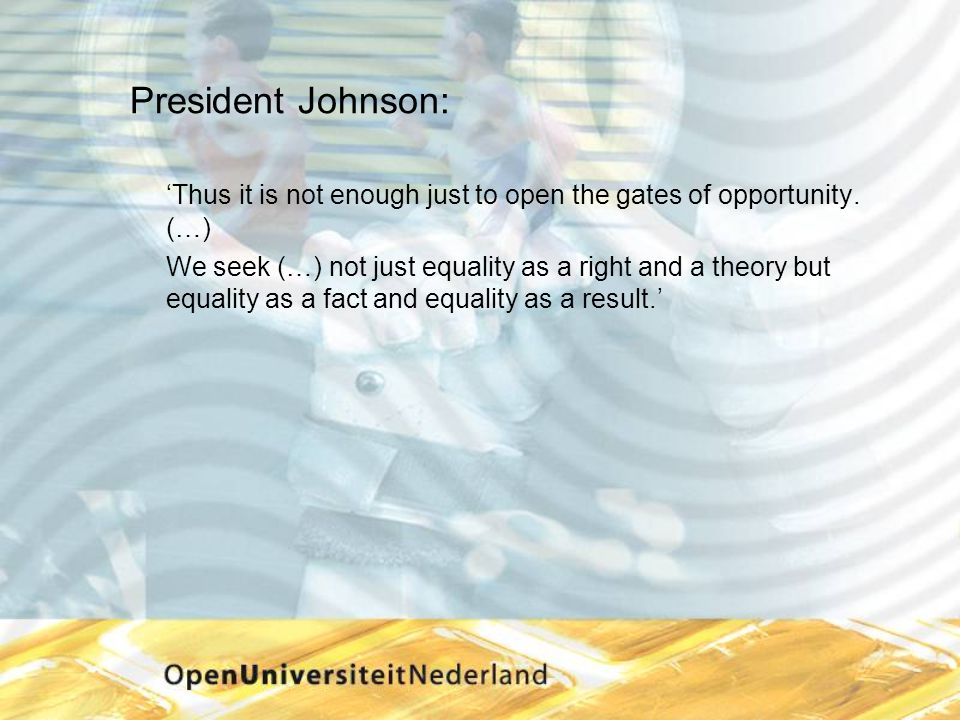 President Johnson: 'Thus it is not enough just to open the gates of opportunity. (…)