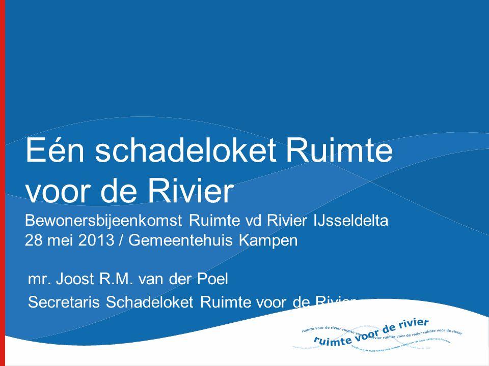 Eén schadeloket Ruimte voor de Rivier Bewonersbijeenkomst Ruimte vd Rivier IJsseldelta 28 mei 2013 / Gemeentehuis Kampen