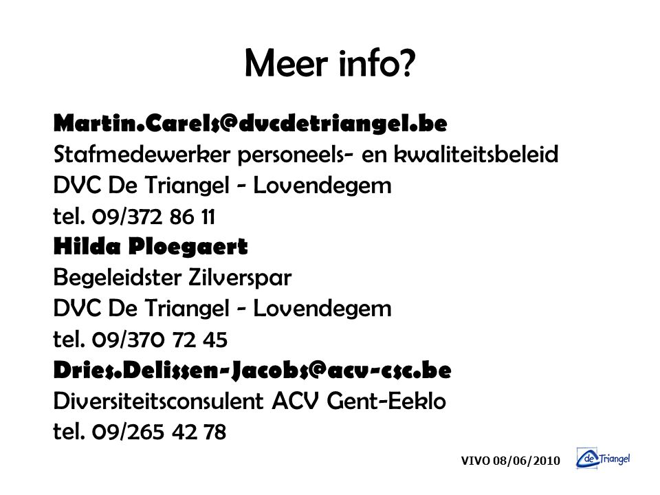 Meer info Martin.Carels@dvcdetriangel.be Stafmedewerker personeels- en kwaliteitsbeleid. DVC De Triangel - Lovendegem tel. 09/372 86 11.