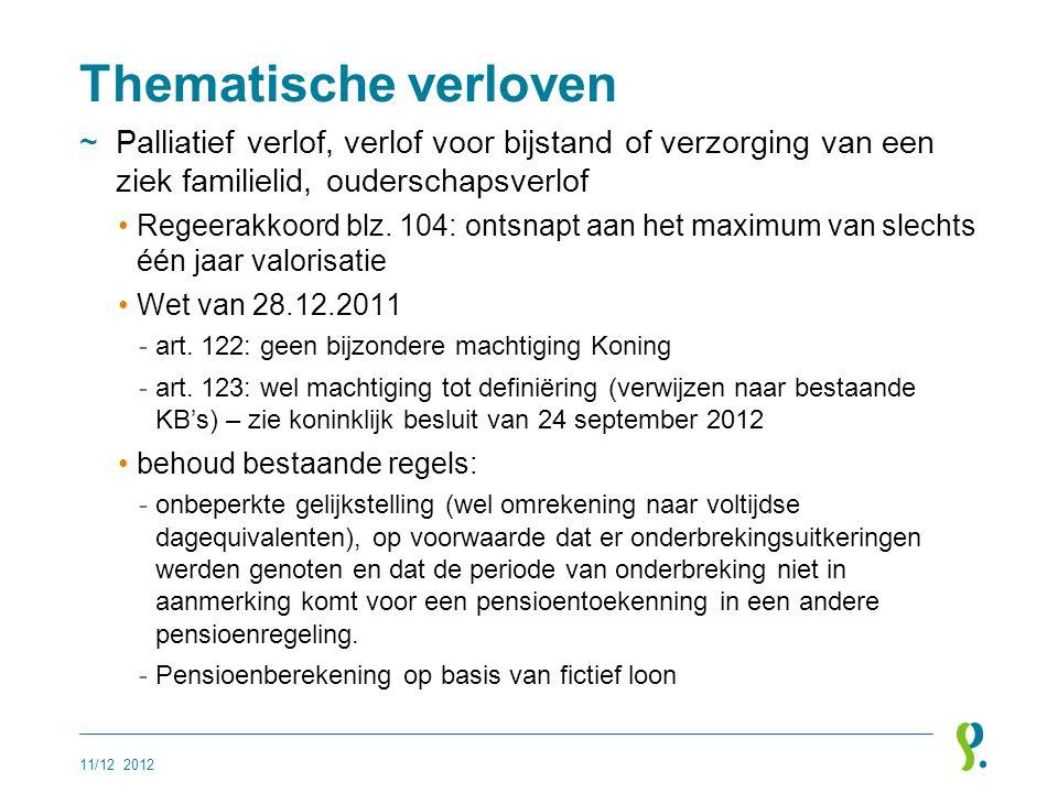 Thematische verloven Palliatief verlof, verlof voor bijstand of verzorging van een ziek familielid, ouderschapsverlof.
