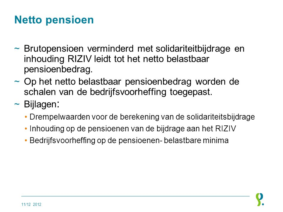 Netto pensioen Brutopensioen verminderd met solidariteitbijdrage en inhouding RIZIV leidt tot het netto belastbaar pensioenbedrag.