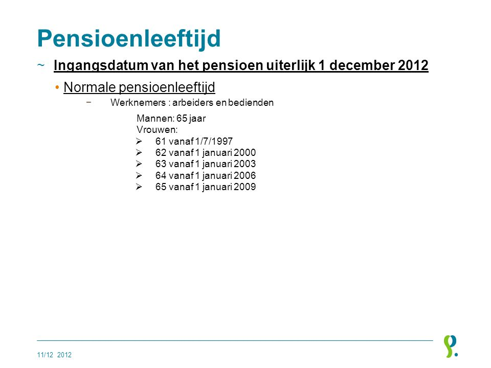 Pensioenleeftijd Ingangsdatum van het pensioen uiterlijk 1 december 2012. Normale pensioenleeftijd.