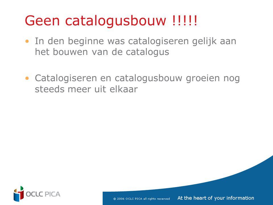 Geen catalogusbouw !!!!! In den beginne was catalogiseren gelijk aan het bouwen van de catalogus.
