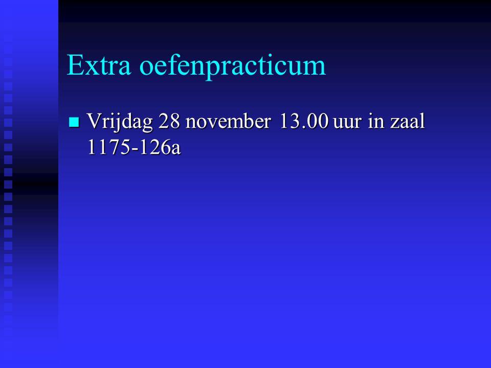Extra oefenpracticum Vrijdag 28 november 13.00 uur in zaal 1175-126a