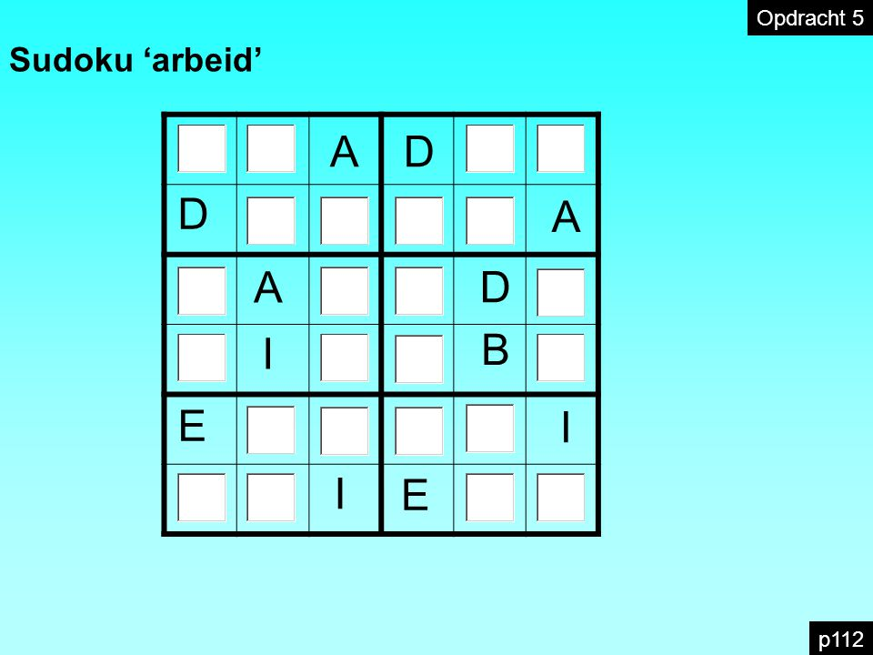 Opdracht 5 Sudoku 'arbeid' A D D A A D I B E I I E p112