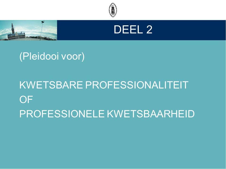 DEEL 2 (Pleidooi voor) KWETSBARE PROFESSIONALITEIT OF