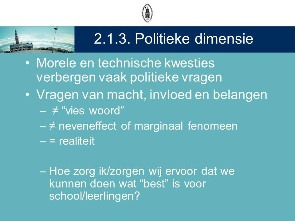 2.1.3. Politieke dimensie Morele en technische kwesties verbergen vaak politieke vragen. Vragen van macht, invloed en belangen.