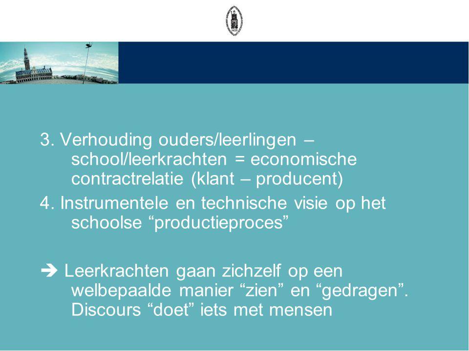 3. Verhouding ouders/leerlingen – school/leerkrachten = economische contractrelatie (klant – producent)