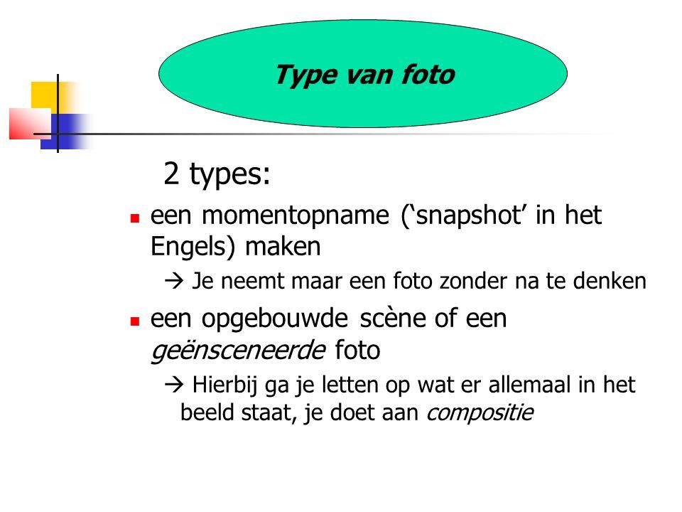 Type van foto 2 types: een momentopname ('snapshot' in het Engels) maken.  Je neemt maar een foto zonder na te denken.