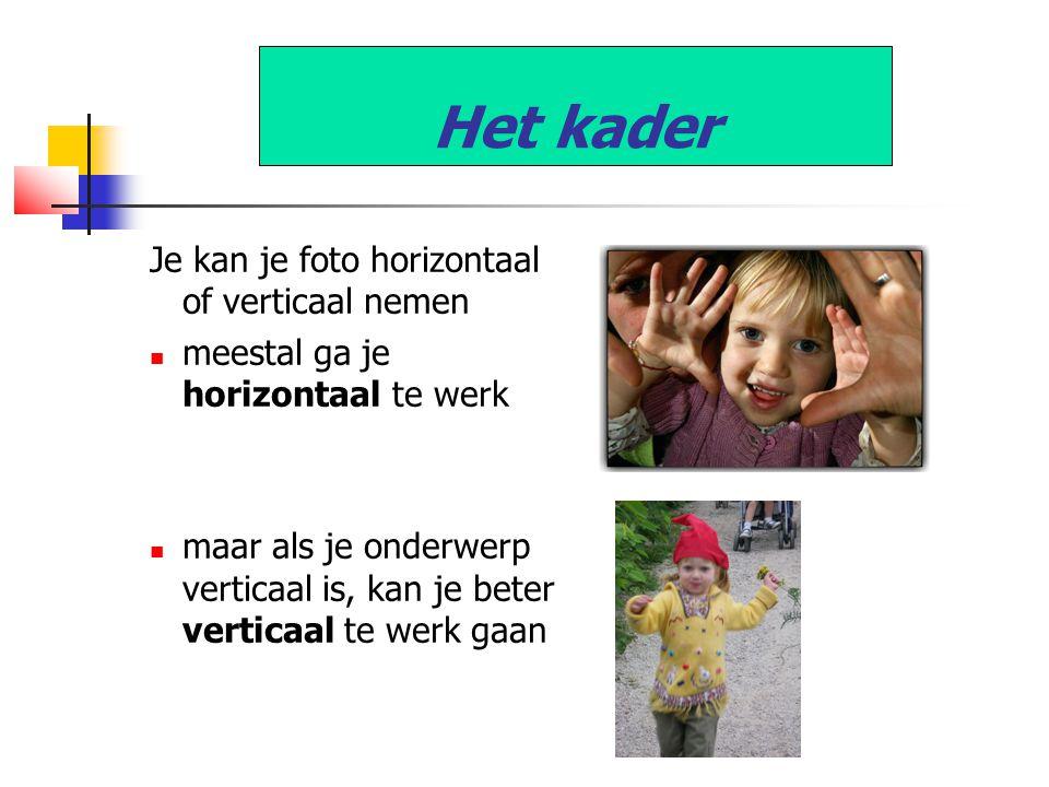 Het kader Je kan je foto horizontaal of verticaal nemen