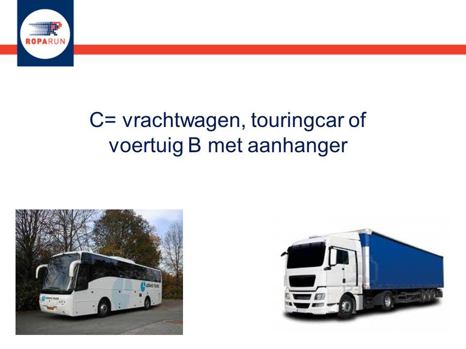 C= vrachtwagen, touringcar of voertuig B met aanhanger