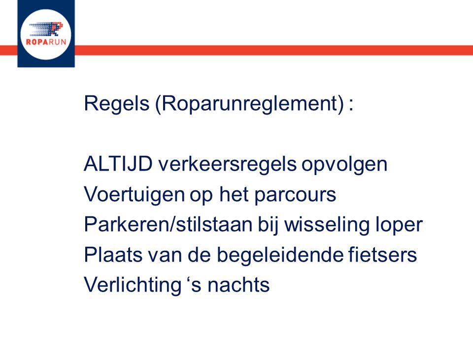 Regels (Roparunreglement) : ALTIJD verkeersregels opvolgen Voertuigen op het parcours Parkeren/stilstaan bij wisseling loper Plaats van de begeleidende fietsers Verlichting 's nachts