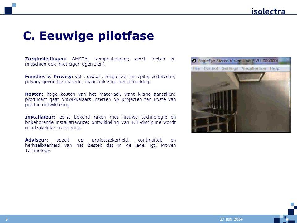 C. Eeuwige pilotfase Zorginstellingen: AMSTA, Kempenhaeghe; eerst meten en misschien ook 'met eigen ogen zien'.