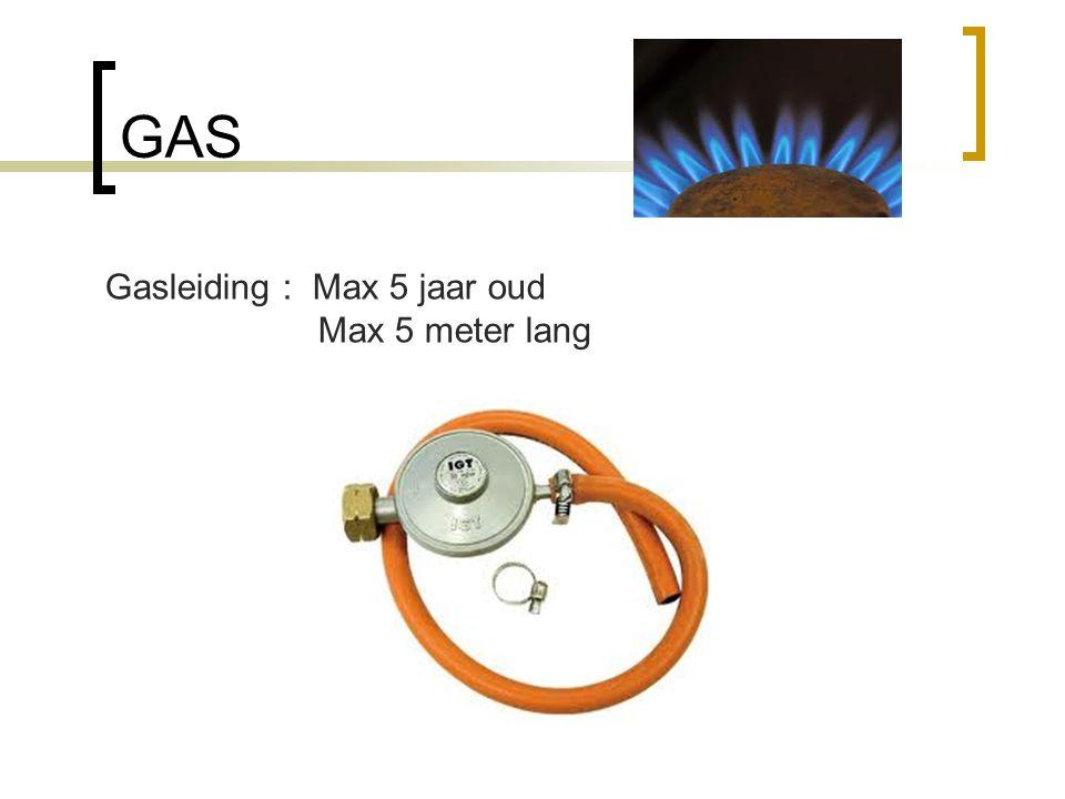 GAS Gasleiding : Max 5 jaar oud Max 5 meter lang
