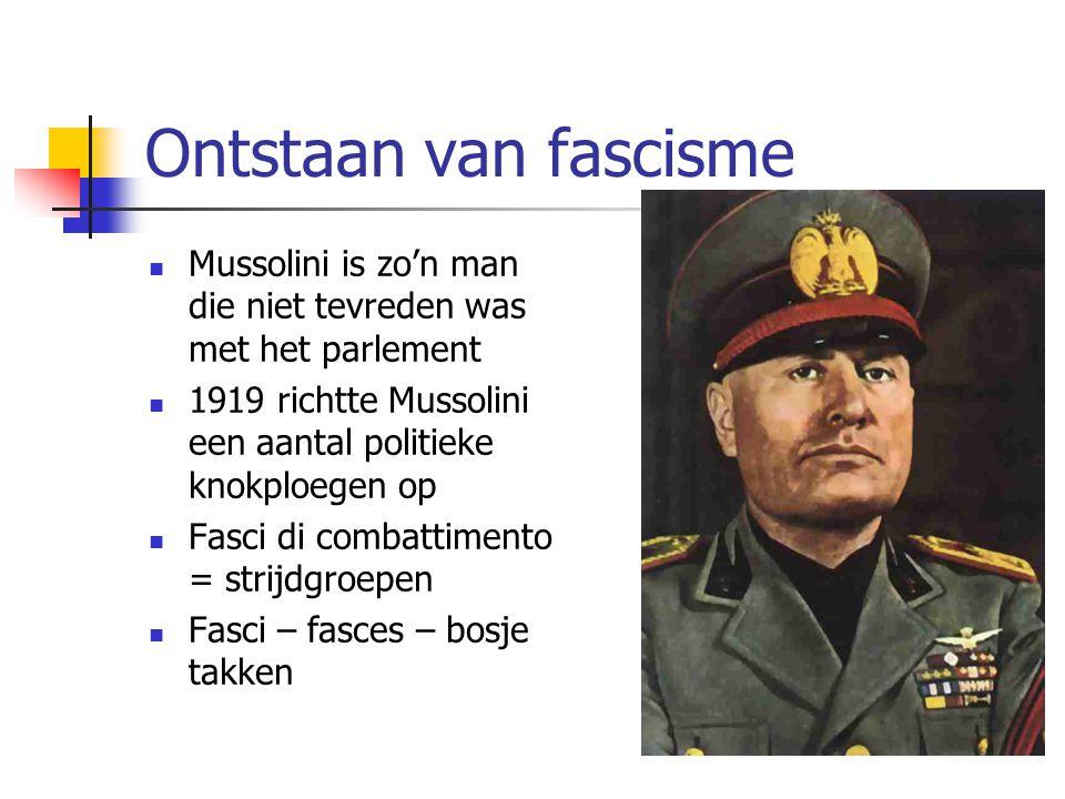 Ontstaan van fascisme Mussolini is zo'n man die niet tevreden was met het parlement. 1919 richtte Mussolini een aantal politieke knokploegen op.