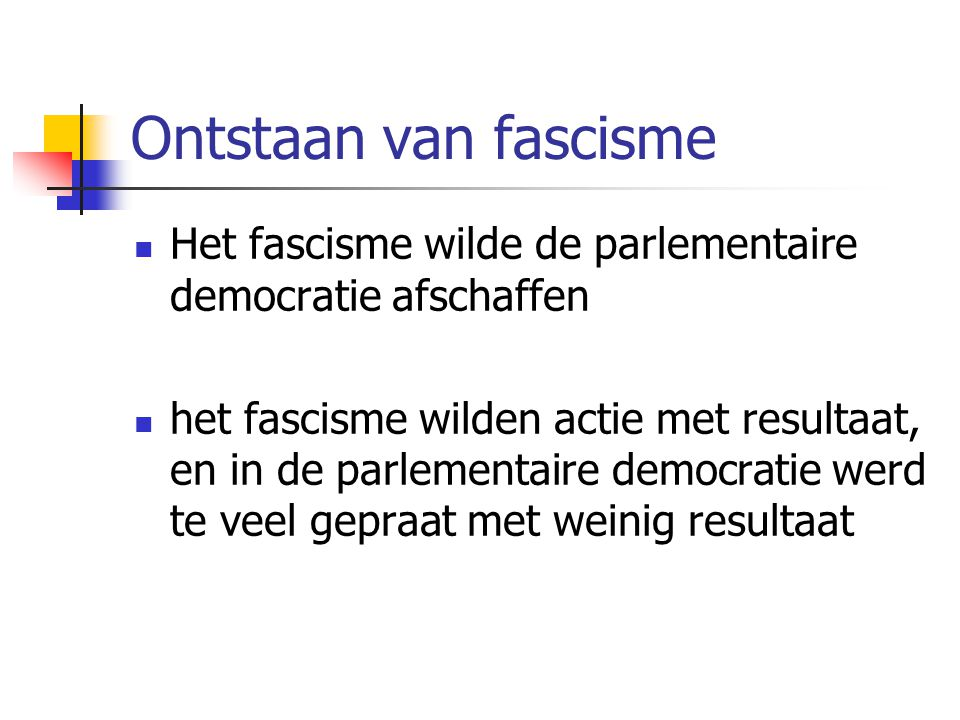 Ontstaan van fascisme Het fascisme wilde de parlementaire democratie afschaffen.