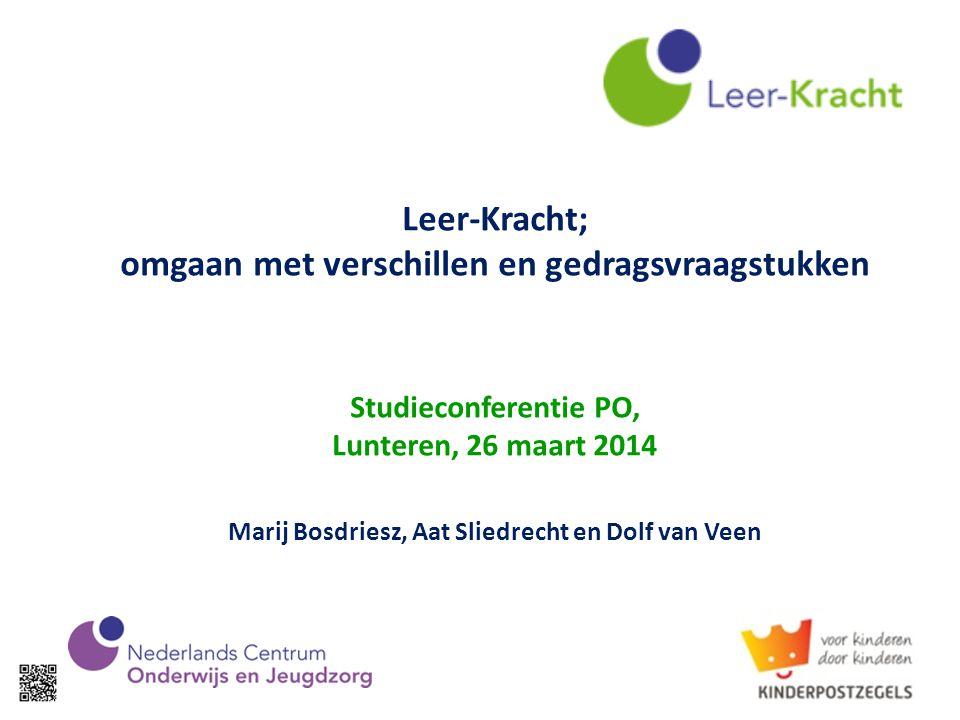 Leer-Kracht; omgaan met verschillen en gedragsvraagstukken Studieconferentie PO, Lunteren, 26 maart 2014 Marij Bosdriesz, Aat Sliedrecht en Dolf van Veen
