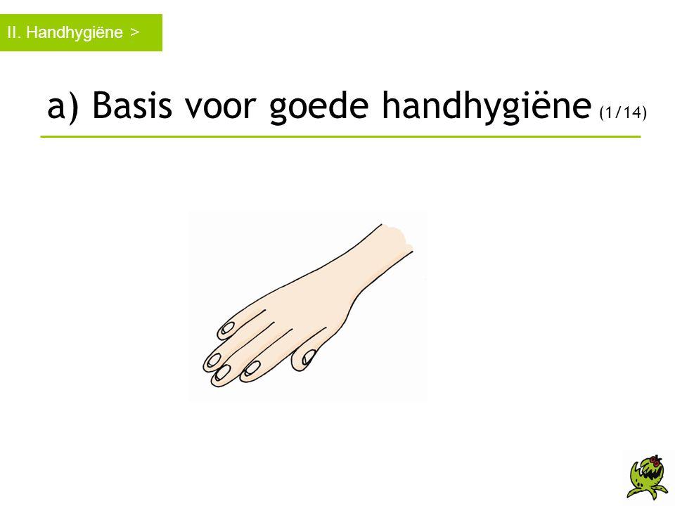 a) Basis voor goede handhygiëne (1/14)