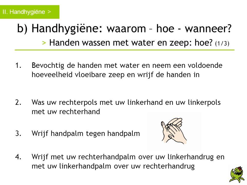 II. Handhygiëne > b) Handhygiëne: waarom – hoe - wanneer > Handen wassen met water en zeep: hoe (1/3)