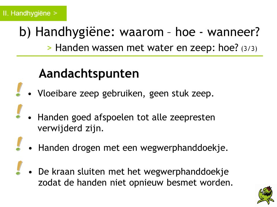 II. Handhygiëne > b) Handhygiëne: waarom – hoe - wanneer > Handen wassen met water en zeep: hoe (3/3)