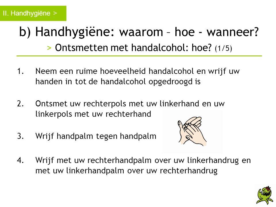 II. Handhygiëne > b) Handhygiëne: waarom – hoe - wanneer > Ontsmetten met handalcohol: hoe (1/5)