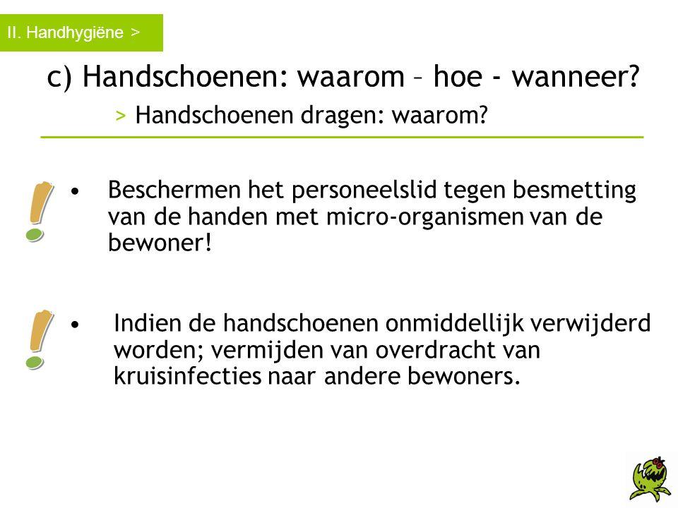 II. Handhygiëne > c) Handschoenen: waarom – hoe - wanneer > Handschoenen dragen: waarom