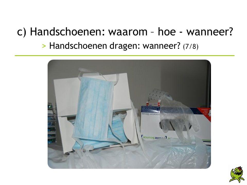 c) Handschoenen: waarom – hoe - wanneer