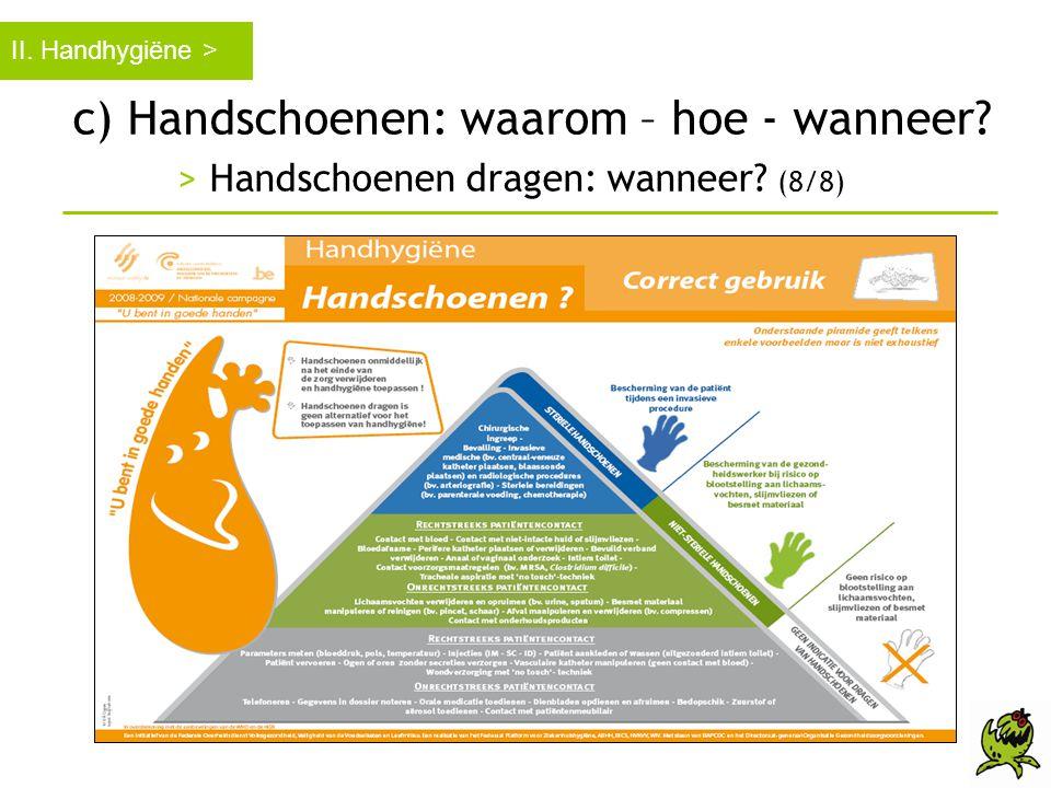 II. Handhygiëne > c) Handschoenen: waarom – hoe - wanneer > Handschoenen dragen: wanneer (8/8)