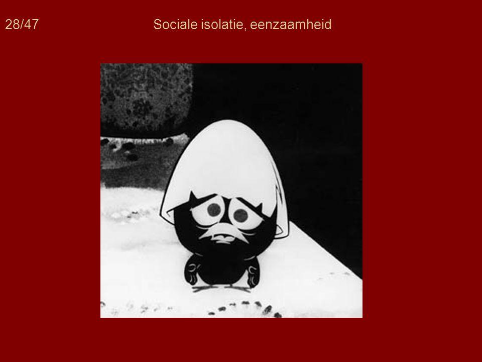 28/47 Sociale isolatie, eenzaamheid