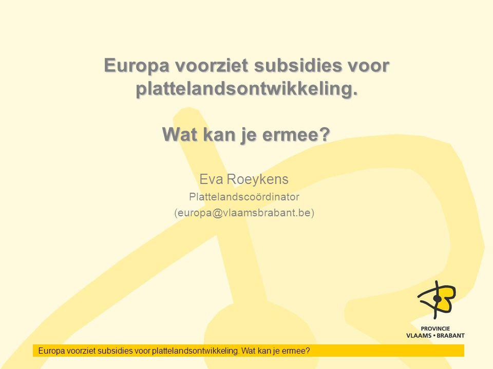 Eva Roeykens Plattelandscoördinator (europa@vlaamsbrabant.be)
