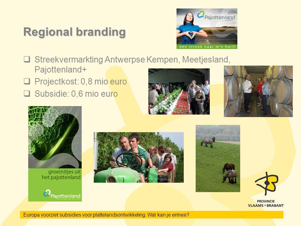 Regional branding Streekvermarkting Antwerpse Kempen, Meetjesland, Pajottenland+ Projectkost: 0,8 mio euro.
