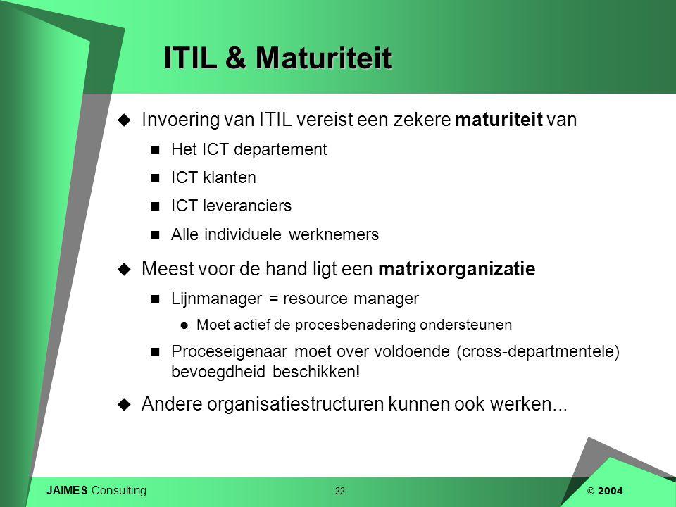 ITIL & Maturiteit Invoering van ITIL vereist een zekere maturiteit van