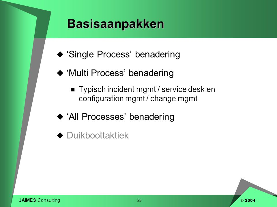 Basisaanpakken 'Single Process' benadering 'Multi Process' benadering