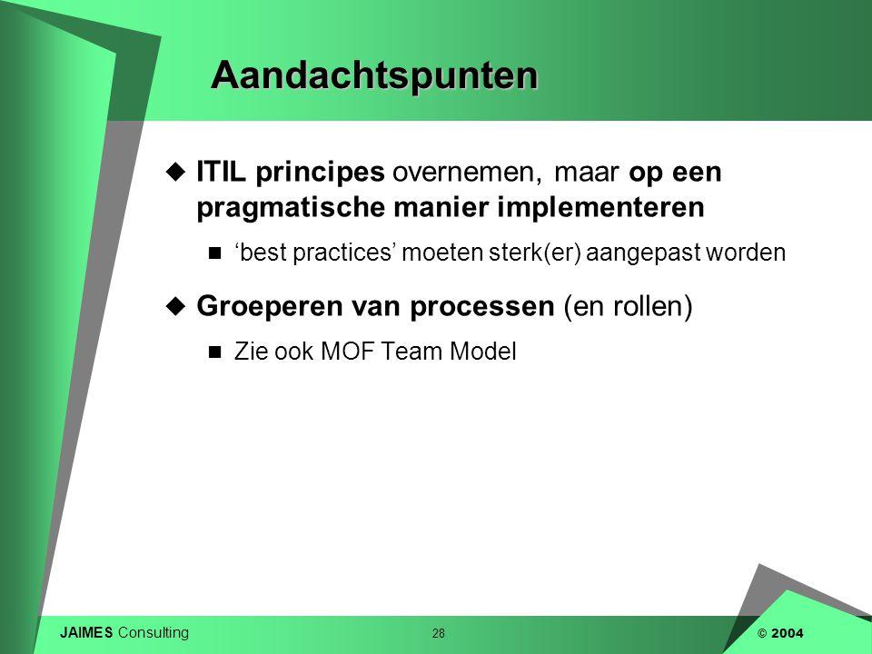 Aandachtspunten ITIL principes overnemen, maar op een pragmatische manier implementeren. 'best practices' moeten sterk(er) aangepast worden.