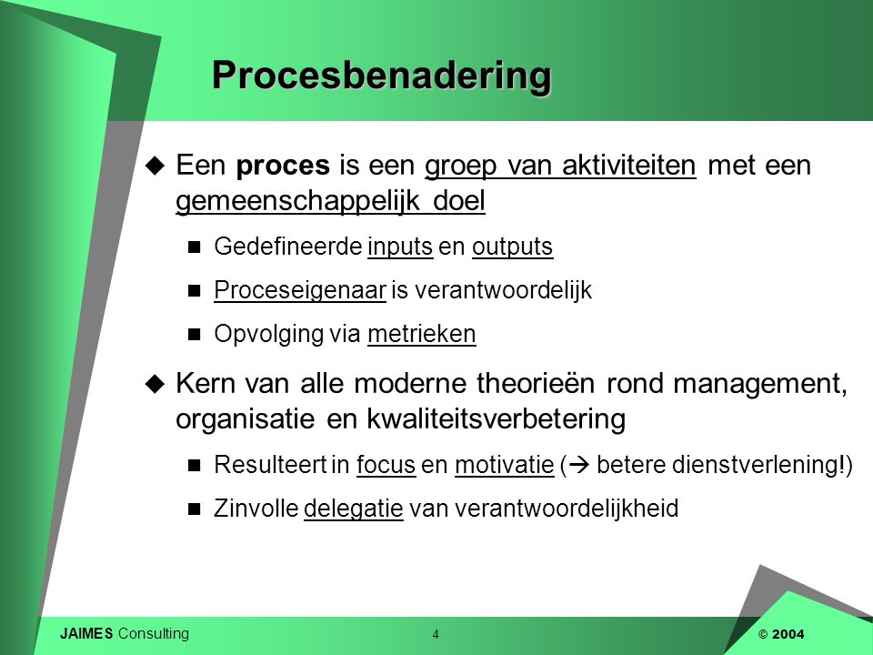 Procesbenadering Een proces is een groep van aktiviteiten met een gemeenschappelijk doel. Gedefineerde inputs en outputs.