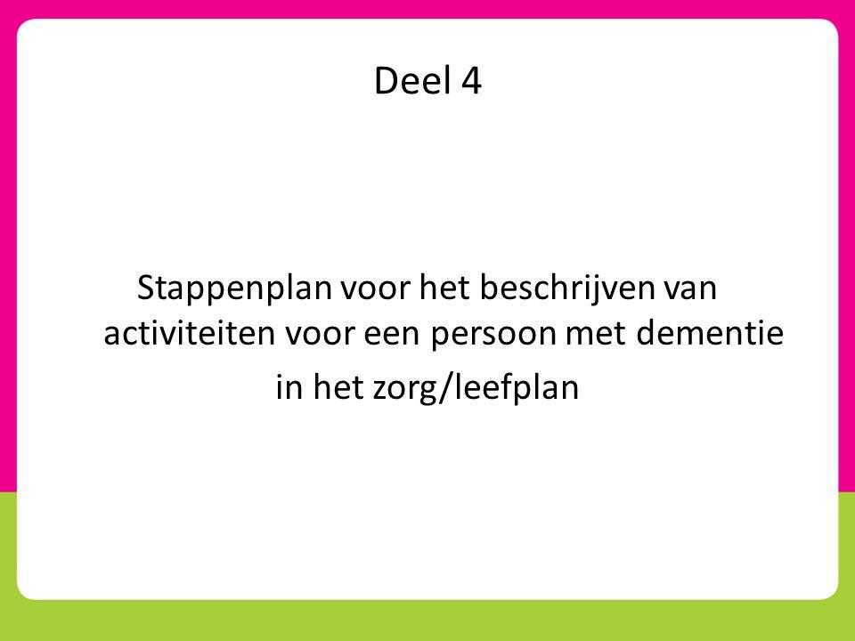 Deel 4 Stappenplan voor het beschrijven van activiteiten voor een persoon met dementie in het zorg/leefplan