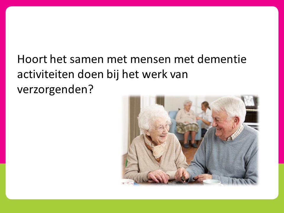 Hoort het samen met mensen met dementie activiteiten doen bij het werk van verzorgenden