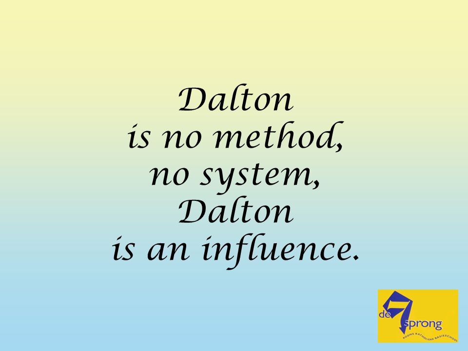 Dalton is no method, no system, is an influence.