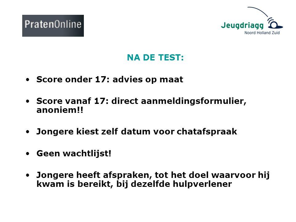 NA DE TEST: Score onder 17: advies op maat. Score vanaf 17: direct aanmeldingsformulier, anoniem!!