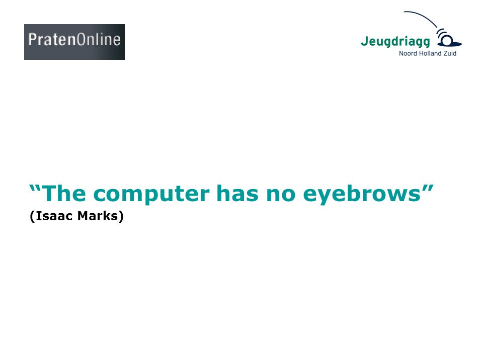 The computer has no eyebrows