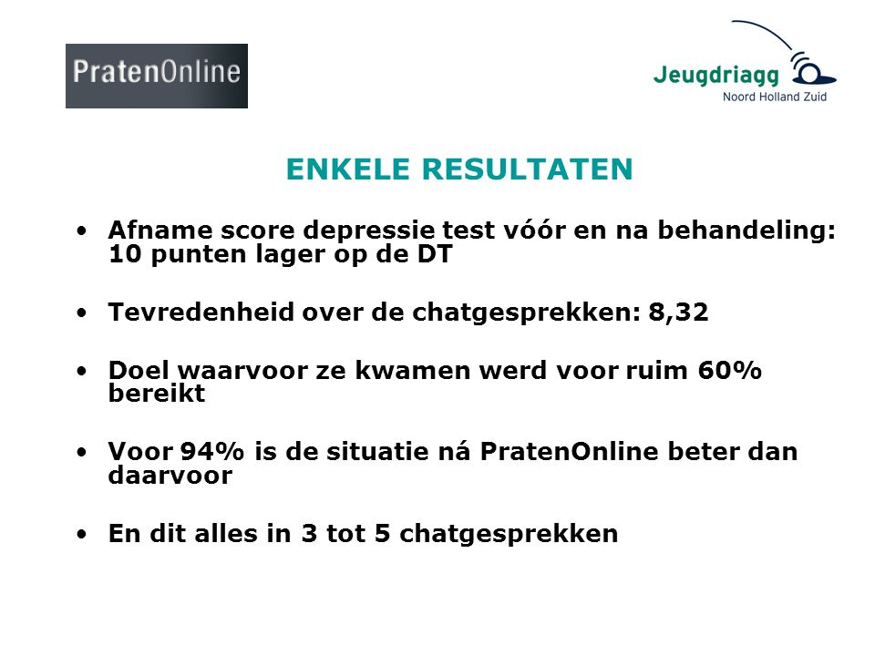 ENKELE RESULTATEN Afname score depressie test vóór en na behandeling: 10 punten lager op de DT. Tevredenheid over de chatgesprekken: 8,32.