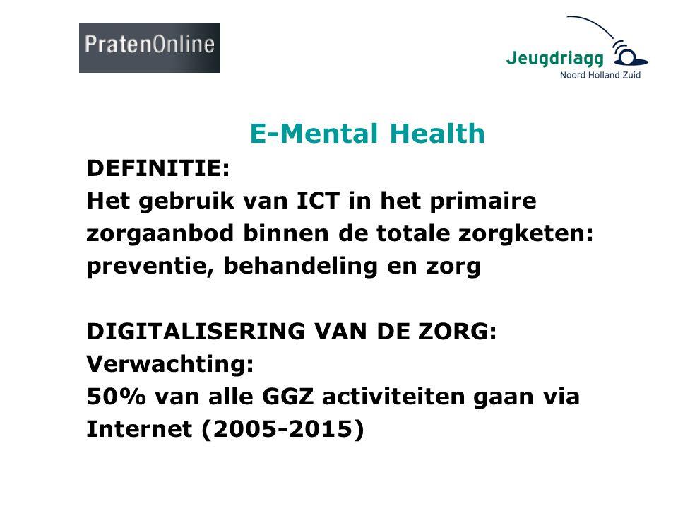 E-Mental Health DEFINITIE: Het gebruik van ICT in het primaire