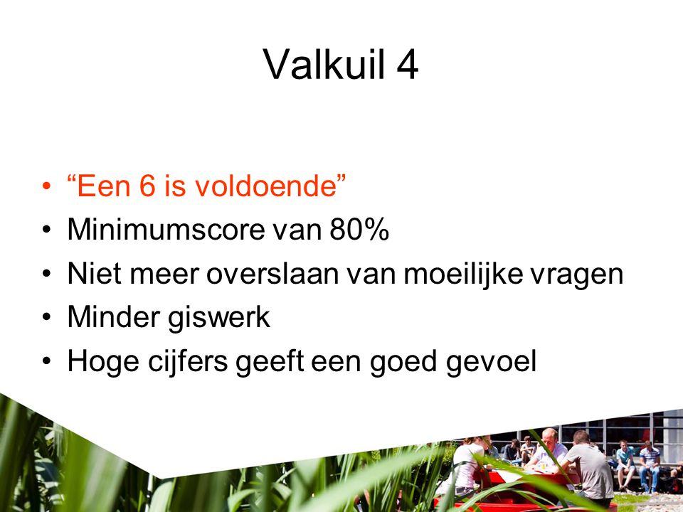 Valkuil 4 Een 6 is voldoende Minimumscore van 80%