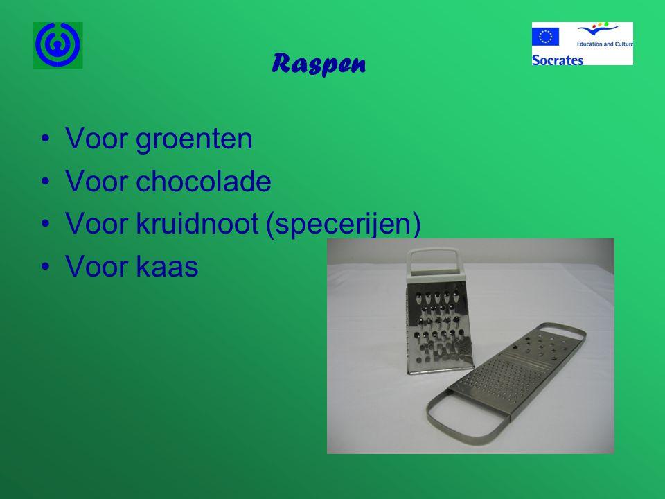 Raspen Voor groenten Voor chocolade Voor kruidnoot (specerijen) Voor kaas