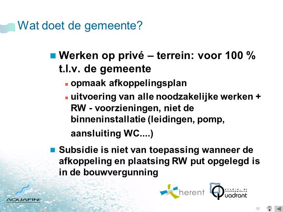 Wat doet de gemeente Werken op privé – terrein: voor 100 % t.l.v. de gemeente. opmaak afkoppelingsplan.