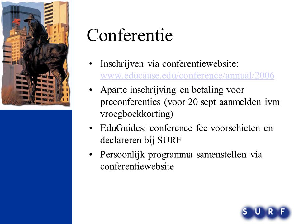 Conferentie Inschrijven via conferentiewebsite: www.educause.edu/conference/annual/2006.